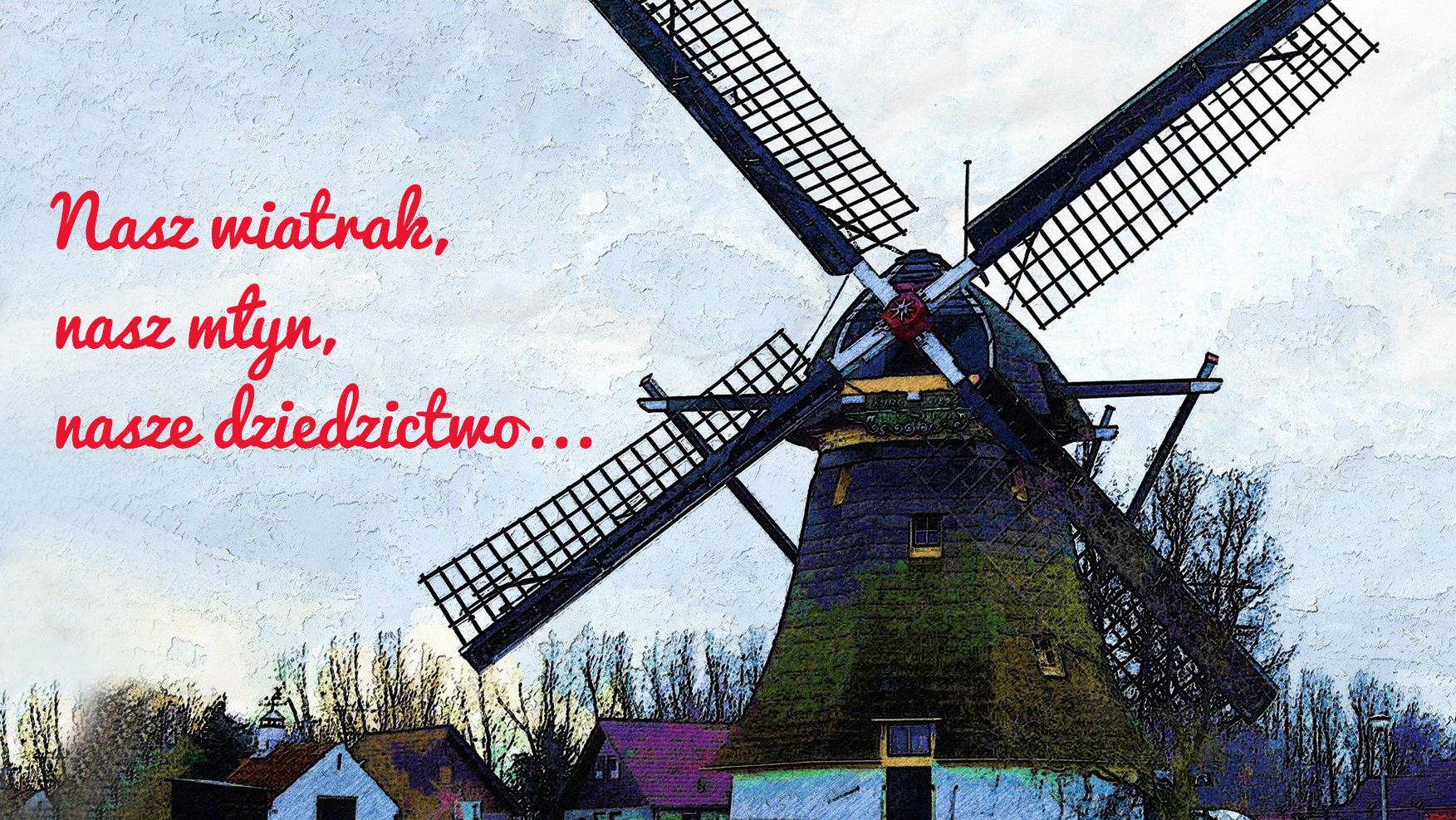 """""""Nasz wiatrak, nasz młyn, nasze dziedzictwo"""" plakat konkursowy"""